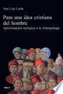 libro Para Una Idea Cristiana Del Hombre : Aproximación Teológica A La Antropología