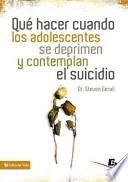 libro Qué Hacer Cuando Los Adolescentes Se Deprimen Y Contemplan El Suicidio