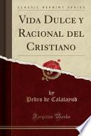 libro Vida Dulce Y Racional Del Cristiano (classic Reprint)