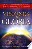 libro Visiones De Gloria: Un Relato Sorprendente De Un Hombre Sobre Los Ultimos Dias