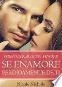 libro Como Lograr Que El Hombre Se Enamore Perdidamente De Ti