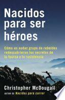 libro Nacidos Para Ser Héroes