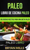 libro Paleo: Libro De Cocina Paleo: Deliciosas Recetas Para Una Dieta Paleo (paleo Libro)