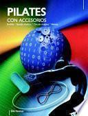 libro Pilates Con Accesorios. Rodillo, Banda Elástica, Círculo Mágico, Pelota