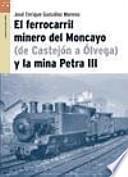 libro El Ferrocarril Minero Del Moncayo (de Castejón A Ólvega) Y La Mina Petra Iii
