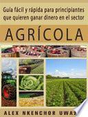 libro Guía Fácil Y Rápida Para Principiantes Que Quieren Ganar Dinero En El Sector Agrícola